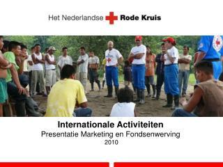 Internationale Activiteiten Presentatie Marketing en Fondsenwerving   2010