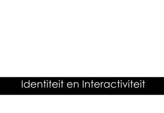 Identiteit en Interactiviteit