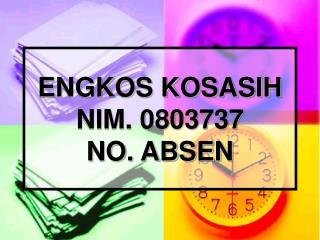 ENGKOS KOSASIH NIM. 0803737 NO. ABSEN