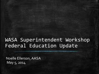 WASA Superintendent Workshop Federal Education Update