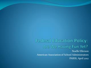 Federal Education Policy: Are We Having Fun Yet?