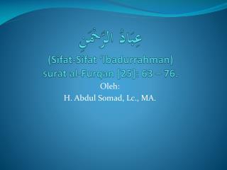 عِبَادُ الرَّحْمَنِ ( Sifat-Sifat  ' Ibadurrahman ) surat  al- Furqan  [25]: 63 – 76.