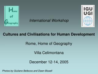 International Workshop Cultures and Civilisations for Human Development Rome, Home of Geography