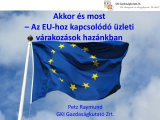 Akkor  és most – Az EU-hoz kapcsolódó üzleti várakozások hazánkban