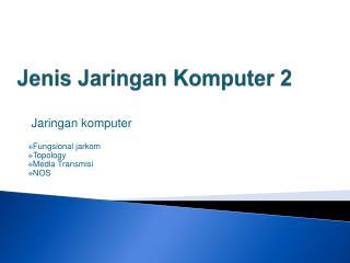 Jenis Jaringan Komputer  2