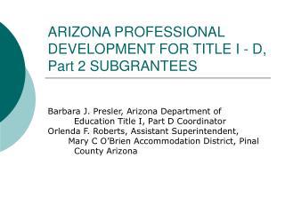 ARIZONA PROFESSIONAL DEVELOPMENT FOR TITLE I - D, Part 2 SUBGRANTEES