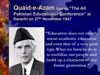 "Quaid-e-Azam Said to ""The All Pakistan Educational Conference""  at Karachi on 27 th  November 1947"