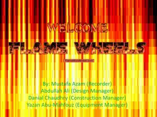 By: Mustafa  Azam  (Recorder) Abdullah Ali (Design Manager)