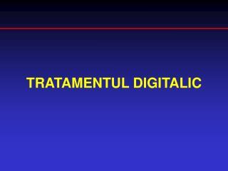 TRATAMENTUL DIGITALIC