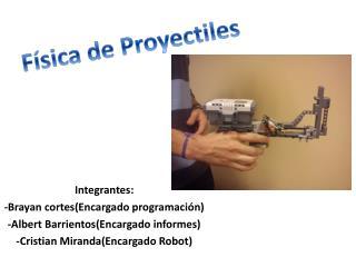 Integrantes: -Brayan cortes(Encargado programación) -Albert Barrientos(Encargado informes)