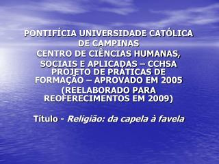 PROJETO DE PRÁTICAS DE FORMAÇÃO – APROVADO EM 2005 (REELABORADO PARA REOFERECIMENTOS EM 2009)