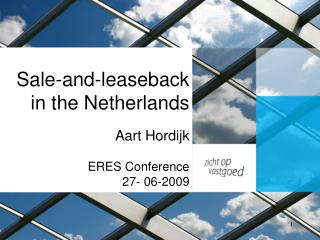 Sale-and-leaseback in the Netherlands Aart Hordijk ERES Conference 27- 06-2009