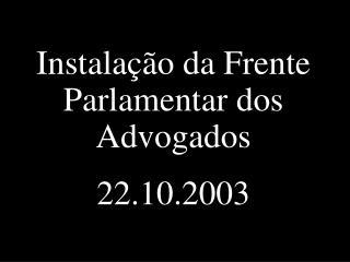 Instalação da Frente Parlamentar dos Advogados 22.10.2003