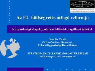 Az EU-költségvetés átfogó reformja Közgazdasági alapok, politikai feltételek, tagállami érdekek