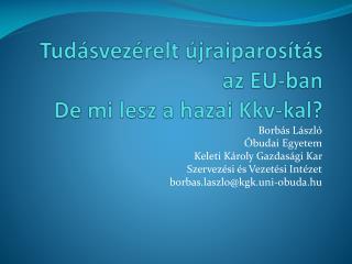 Tudásvezérelt újraiparosítás az EU-ban De mi lesz a hazai  Kkv-kal ?