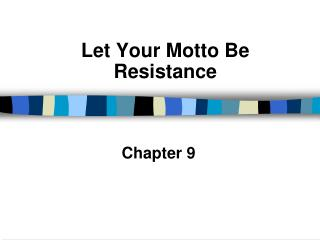 Let Your Motto Be Resistance