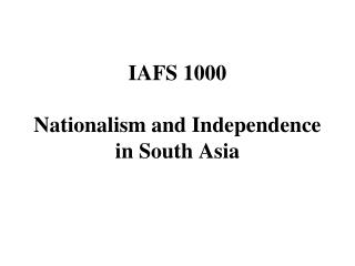 IAFS 1000 Nationalism and Independence in South Asia