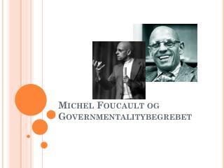 Michel Foucault og  Governmentalitybegrebet