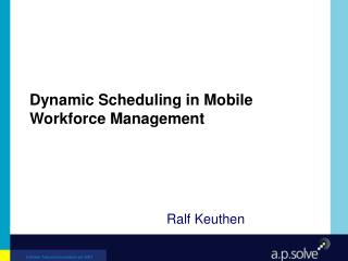 Dynamic Scheduling in Mobile Workforce Management