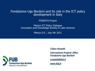 Chiara Rossetti International Projects Office Fondazione Ugo Bordoni crossetti@fub.it fub.it