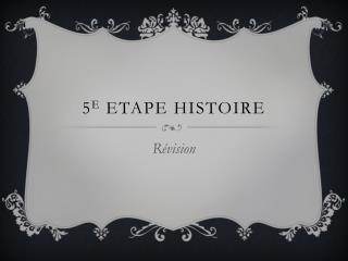 5 e  Etape Histoire