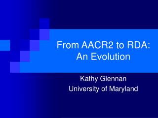 From AACR2 to RDA:  An Evolution