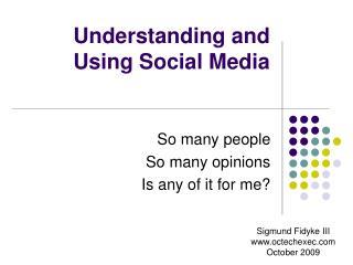 Understanding and Using Social Media