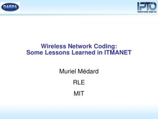 Wireless Network Coding: Some Lessons Learned in ITMANET