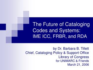 The Future of Cataloging Codes and Systems: IME ICC, FRBR, and RDA