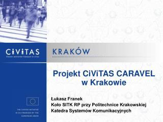 Projekt CiViTAS CARAVEL w Krakowie Łukasz Franek Koło SITK RP przy Politechnice Krakowskiej