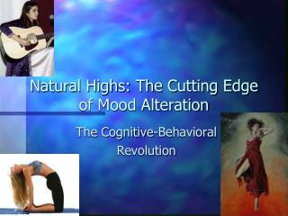 Natural Highs: The Cutting Edge of Mood Alteration