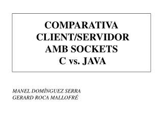 COMPARATIVA  CLIENT/SERVIDOR AMB SOCKETS  C vs. JAVA