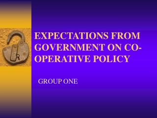 EXPECTATIONS FROM GOVERNMENT ON CO-OPERATIVE POLICY