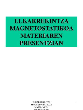 ELKARREKINTZA MAGNETOSTATIKOA MATERIAREN PRESENTZIAN