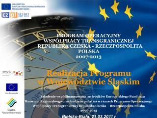 PROGRAM OPERACYJNY WSPÓŁPRACY TRANSGRANICZNEJ  REPUBLIKA CZESKA - RZECZPOSPOLITA POLSKA  2007-2013