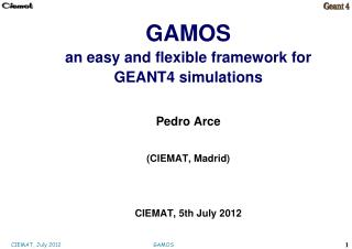 GAMOS an easy and flexible framework for  GEANT4 simulations Pedro Arce (CIEMAT, Madrid)