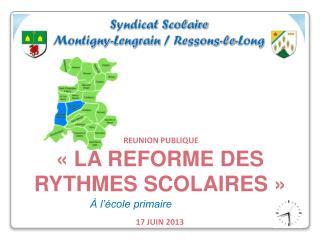 REUNION PUBLIQUE « LA REFORME DES RYTHMES SCOLAIRES » 17  JUIN 2013
