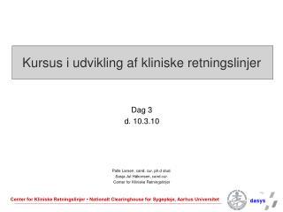 Kursus i udvikling af kliniske retningslinjer Dag 3 d. 10.3.10 Palle Larsen, cand. cur. ph.d stud.