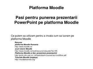 Platforma Moodle Pasi pentru punerea prezentarii PowerPoint pe platforma Moodle