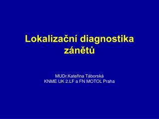 Lokalizační diagnostika zánětů MUDr.Kateřina Táborská KNME UK 2.LF a FN MOTOL Praha