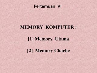 MEMORY  KOMPUTER : [1] Memory  Utama [2]  Memory Chache