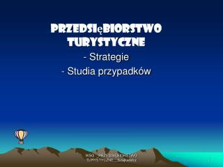 Przedsiębiorstwo turystyczne  Strategie  Studia przypadków