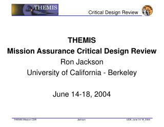 THEMIS Mission Assurance Critical Design Review Ron Jackson University of California - Berkeley