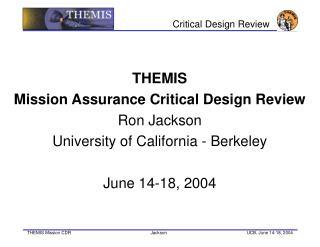 THEMIS Mission Assurance Critical Design Review Ron Jackson University of California - Berkeley