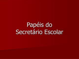 Papéis do  Secretário Escolar