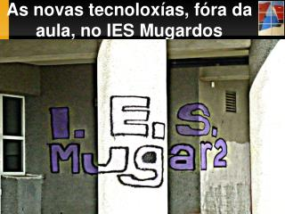 As novas tecnolox�as, f�ra da aula, no IES Mugardos