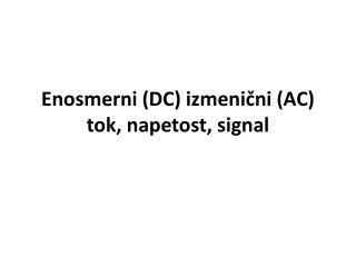Enosmerni (DC) izmenični (AC) tok, napetost,  signal