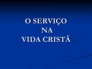 O SERVIÇO  NA  VIDA CRISTÃ
