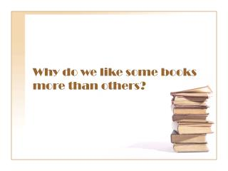 Why do we like some books more than others?