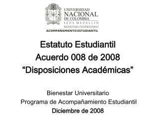 "Estatuto Estudiantil  Acuerdo 008 de 2008 ""Disposiciones Académicas"" Bienestar Universitario"